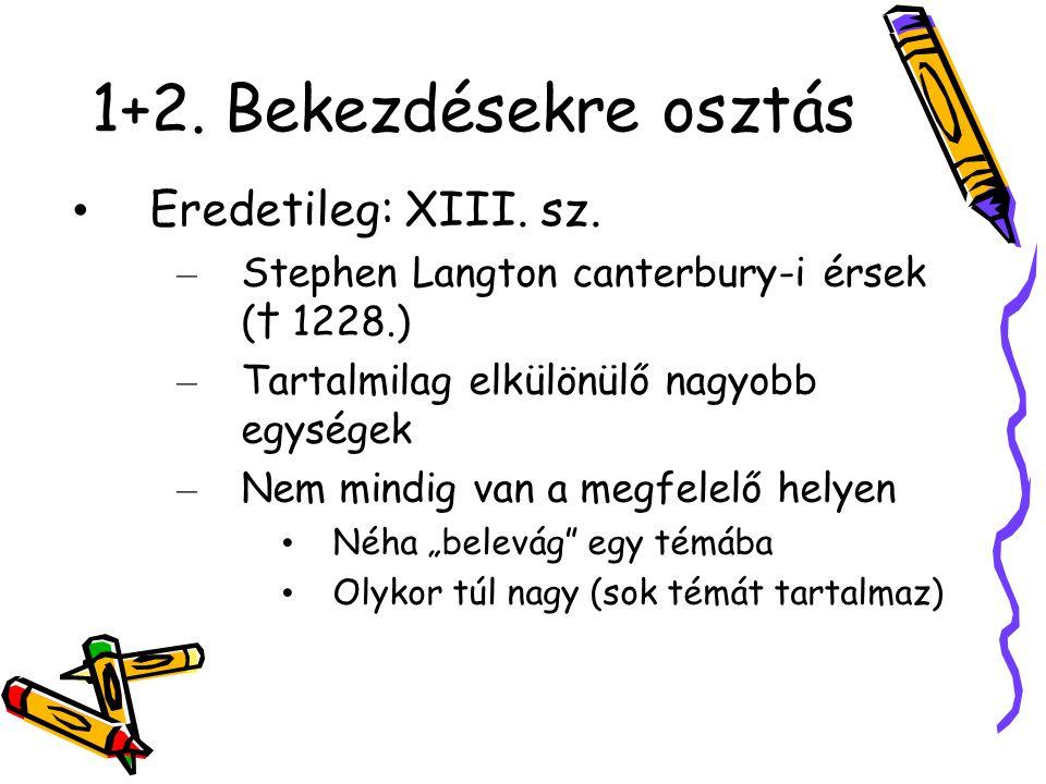 1+2. Bekezdésekre osztás Eredetileg: XIII. sz. – Stephen Langton canterbury-i érsek († 1228.) – Tartalmilag elkülönülő nagyobb egységek – Nem mindig v