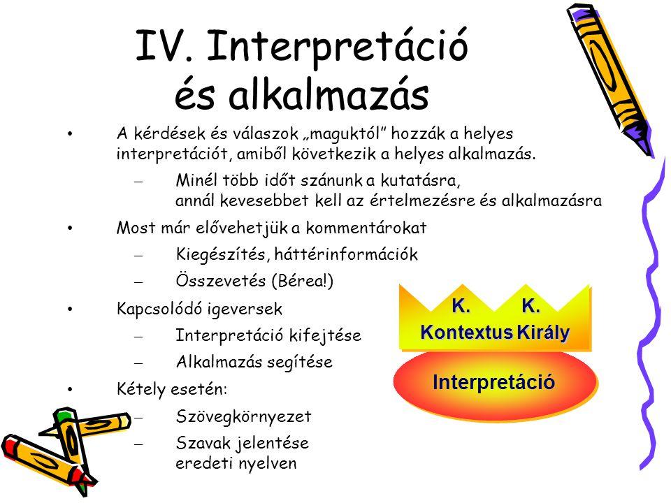 """IV. Interpretáció és alkalmazás A kérdések és válaszok """"maguktól"""" hozzák a helyes interpretációt, amiből következik a helyes alkalmazás. – Minél több"""