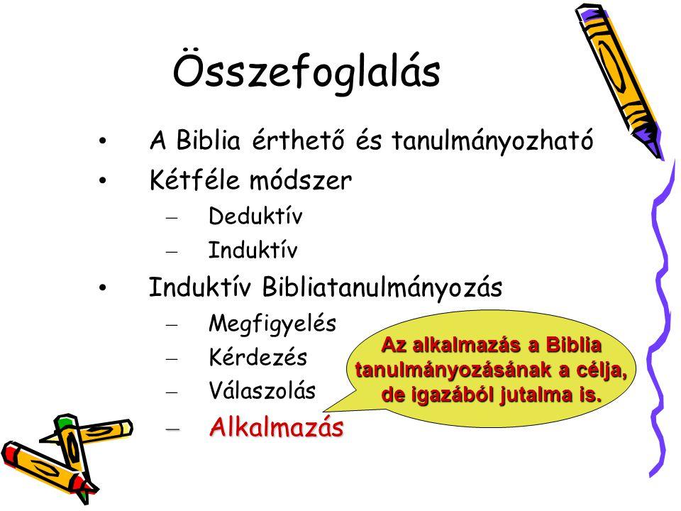 Összefoglalás A Biblia érthető és tanulmányozható Kétféle módszer –D–Deduktív –I–Induktív Induktív Bibliatanulmányozás –M–Megfigyelés –K–Kérdezés –V–V