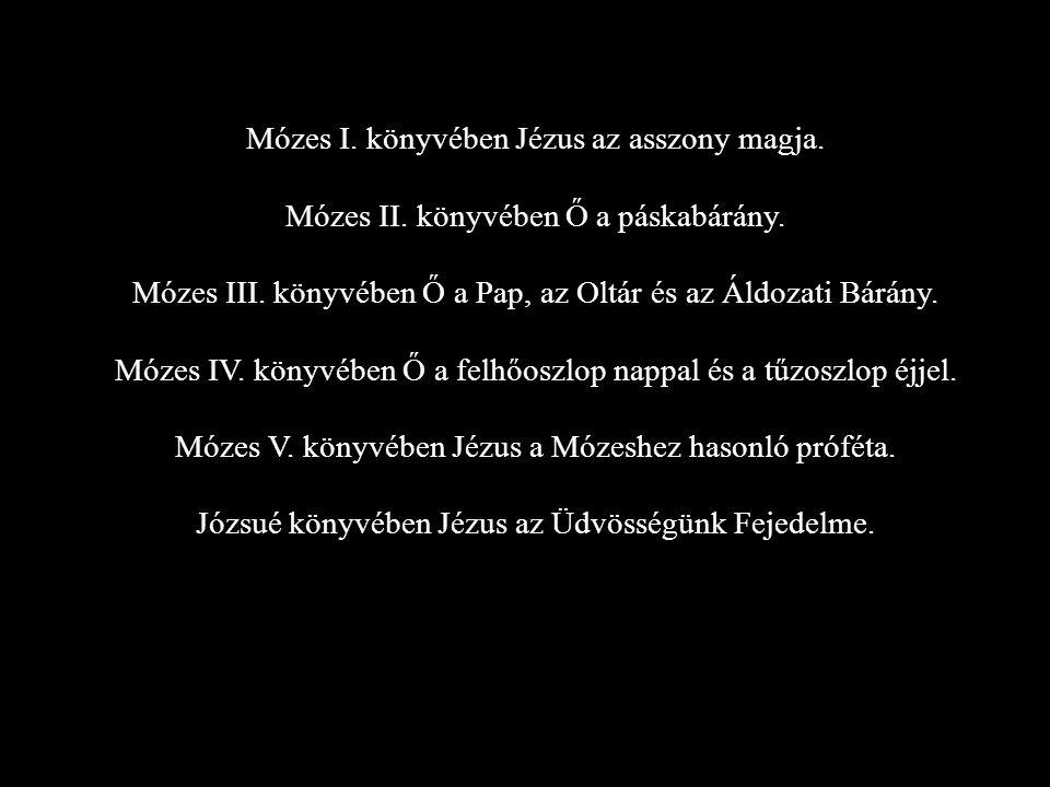 Mózes I.könyvében Jézus az asszony magja. Mózes II.