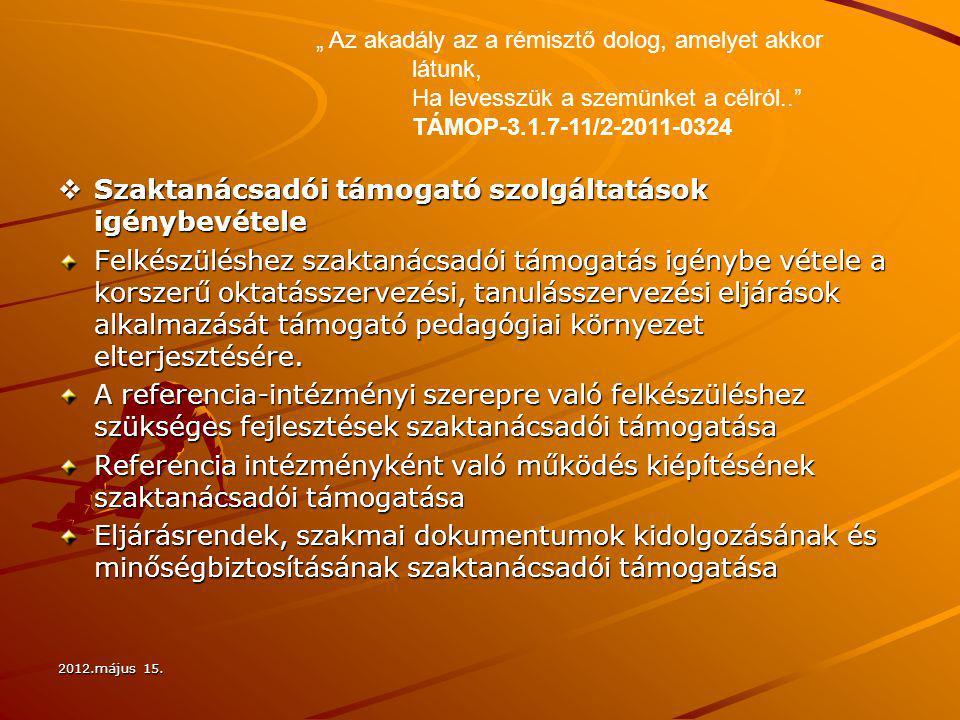 2012.május 15.  Szaktanácsadói támogató szolgáltatások igénybevétele Felkészüléshez szaktanácsadói támogatás igénybe vétele a korszerű oktatásszervez