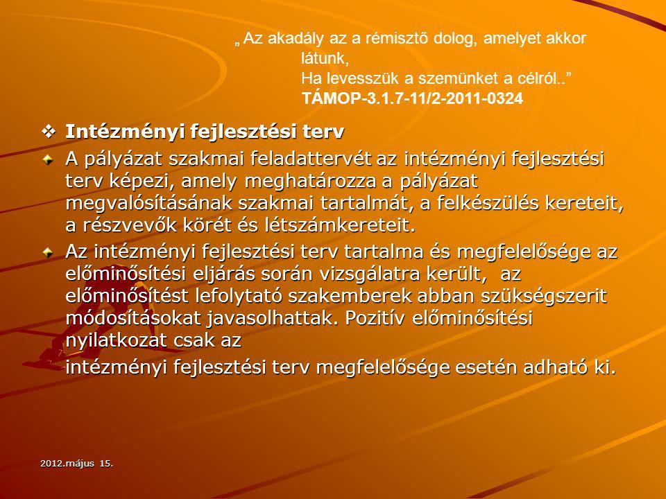 2012.május 15.  Intézményi fejlesztési terv A pályázat szakmai feladattervét az intézményi fejlesztési terv képezi, amely meghatározza a pályázat meg