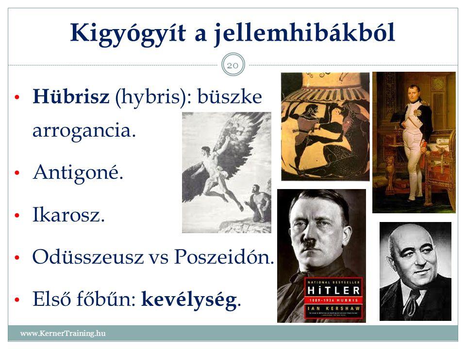 Kigyógyít a jellemhibákból www.KernerTraining.hu 20 Hübrisz (hybris): büszke arrogancia. Antigoné. Ikarosz. Odüsszeusz vs Poszeidón. Első főbűn: kevél