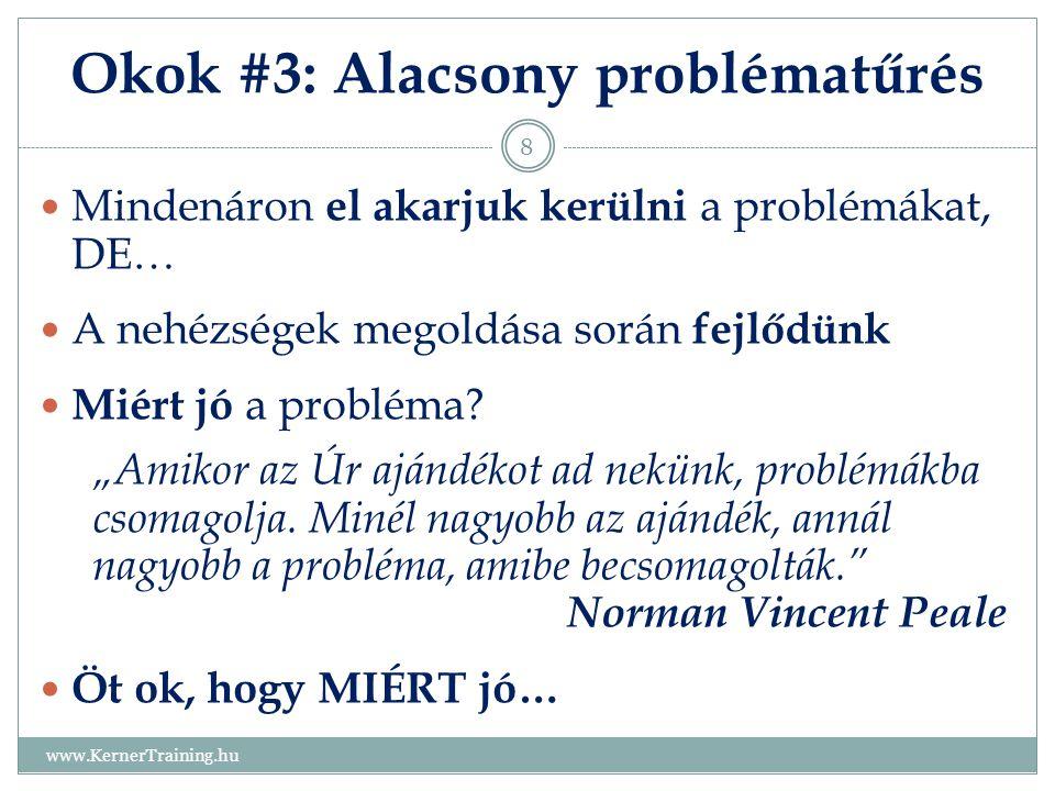 Okok #3: Alacsony problématűrés www.KernerTraining.hu 8 Mindenáron el akarjuk kerülni a problémákat, DE… A nehézségek megoldása során fejlődünk Miért
