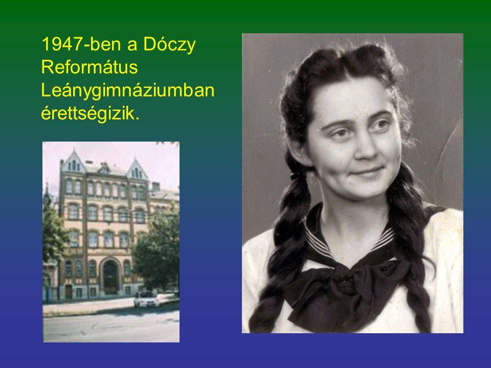 1947-ben a Dóczy Református Leánygimnáziumban érettségizik.