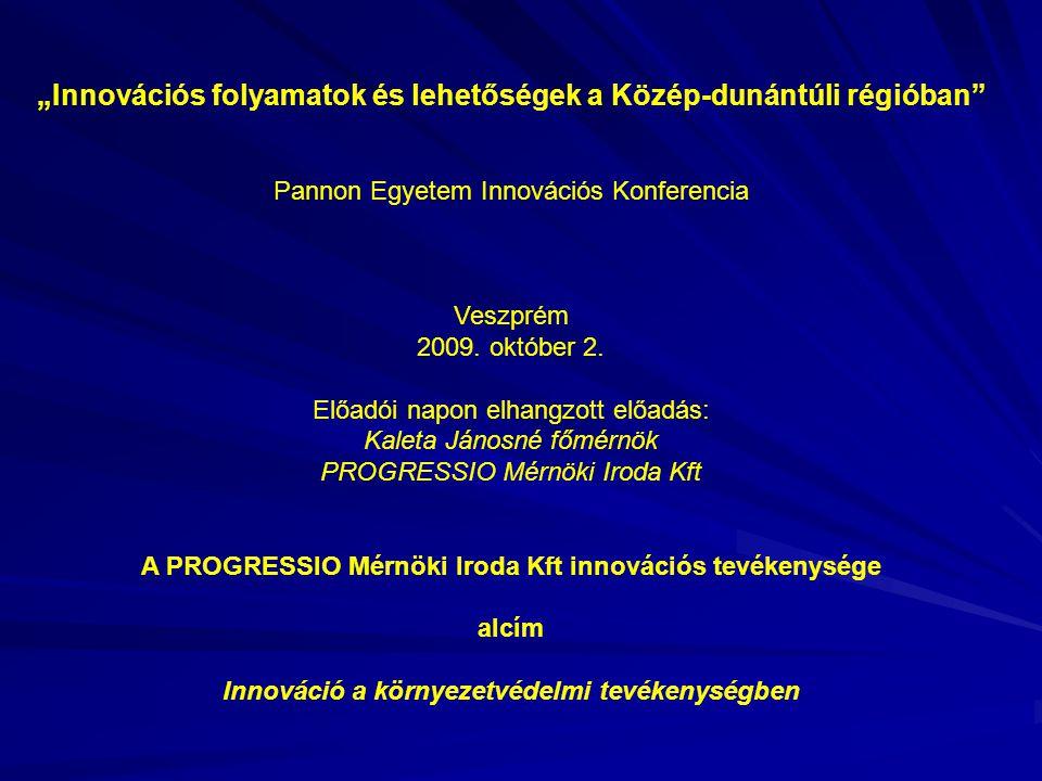"""""""Innovációs folyamatok és lehetőségek a Közép-dunántúli régióban Pannon Egyetem Innovációs Konferencia Veszprém 2009."""