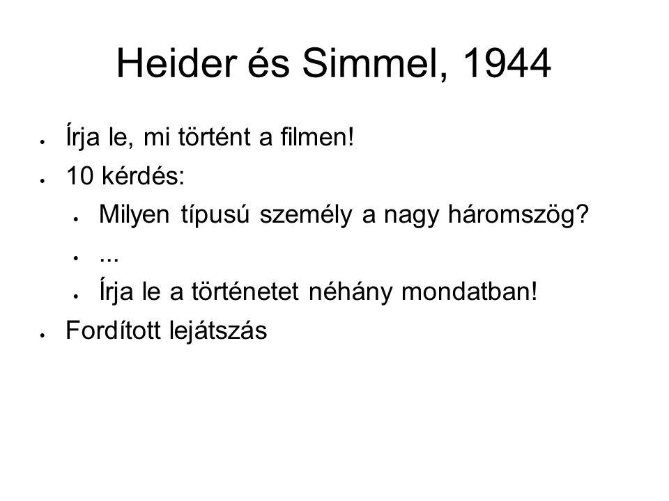 Heider és Simmel, 1944  Írja le, mi történt a filmen!  10 kérdés:  Milyen típusú személy a nagy háromszög? ...  Írja le a történetet néhány monda