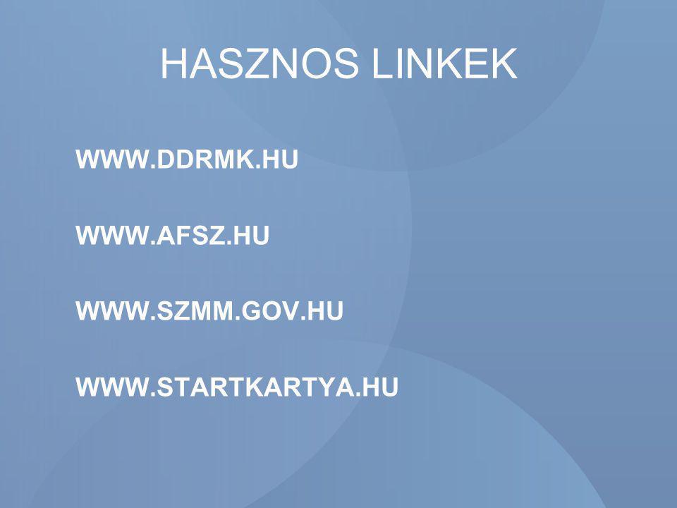 HASZNOS LINKEK WWW.DDRMK.HU WWW.AFSZ.HU WWW.SZMM.GOV.HU WWW.STARTKARTYA.HU