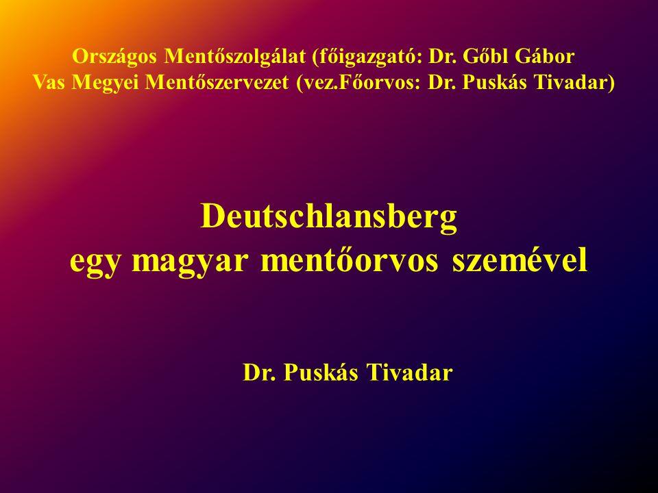 Országos Mentőszolgálat (főigazgató: Dr. Gőbl Gábor Vas Megyei Mentőszervezet (vez.Főorvos: Dr. Puskás Tivadar) Deutschlansberg egy magyar mentőorvos