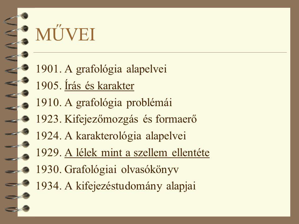 MŰVEI 1901. A grafológia alapelvei 1905. Írás és karakter 1910. A grafológia problémái 1923. Kifejezőmozgás és formaerő 1924. A karakterológia alapelv