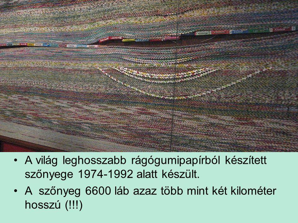 A világ leghosszabb rágógumipapírból készített szőnyege 1974-1992 alatt készült. A szőnyeg 6600 láb azaz több mint két kilométer hosszú (!!!)