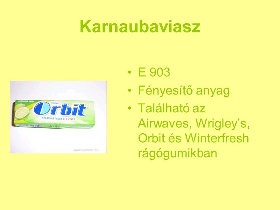 Karnaubaviasz E 903 Fényesítő anyag Található az Airwaves, Wrigley's, Orbit és Winterfresh rágógumikban