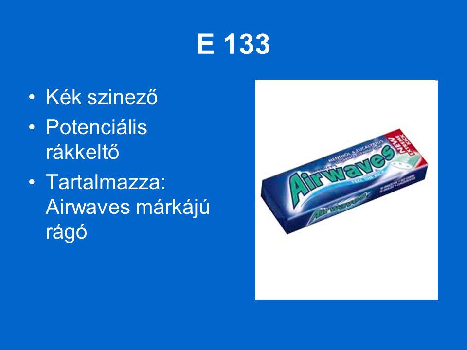 E 133 Kék szinező Potenciális rákkeltő Tartalmazza: Airwaves márkájú rágó