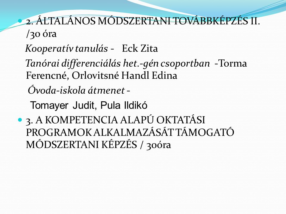 2. ÁLTALÁNOS MÓDSZERTANI TOVÁBBKÉPZÉS II. /30 óra Kooperatív tanulás - Eck Zita Tanórai differenciálás het.-gén csoportban -Torma Ferencné, Orlovitsné