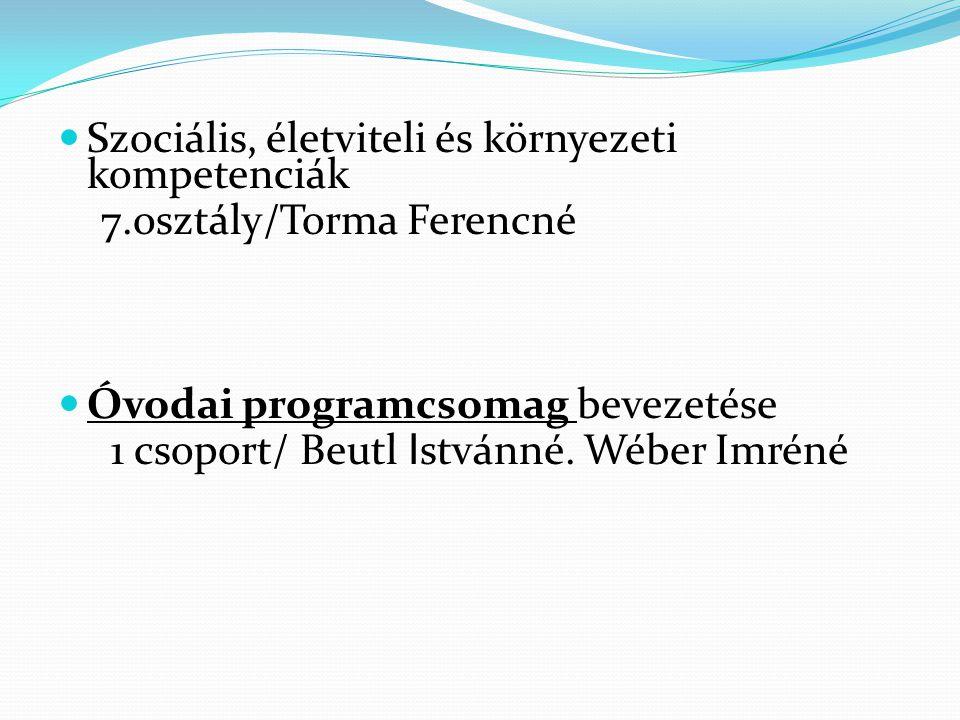 Szociális, életviteli és környezeti kompetenciák 7.osztály/Torma Ferencné Óvodai programcsomag bevezetése 1 csoport/ Beutl I stvánné. Wéber Imréné