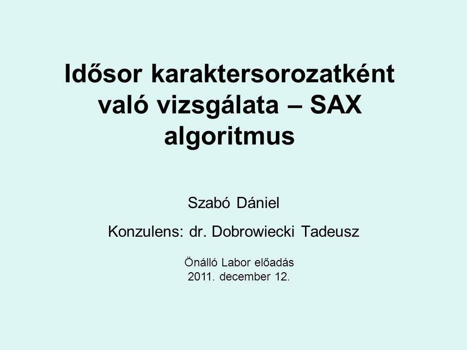 Idősor karaktersorozatként való vizsgálata – SAX algoritmus Szabó Dániel Konzulens: dr. Dobrowiecki Tadeusz Önálló Labor előadás 2011. december 12.