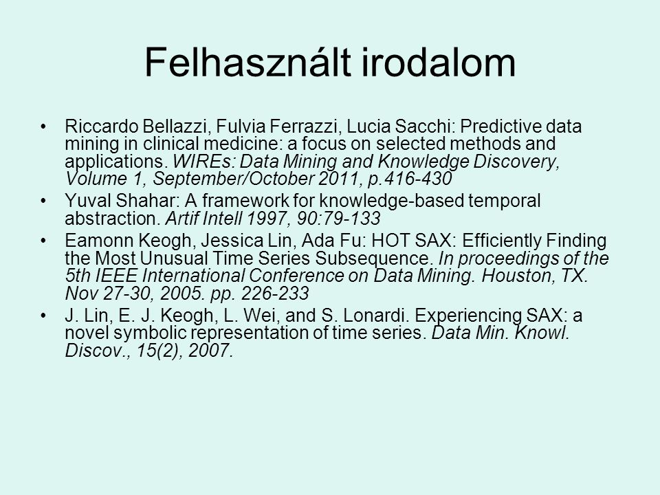 Felhasznált irodalom Riccardo Bellazzi, Fulvia Ferrazzi, Lucia Sacchi: Predictive data mining in clinical medicine: a focus on selected methods and applications.