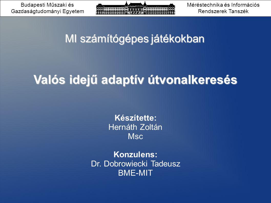 MI számítógépes játékokban Valós idejű adaptív útvonalkeresés Készítette: Hernáth Zoltán Msc Konzulens: Dr.