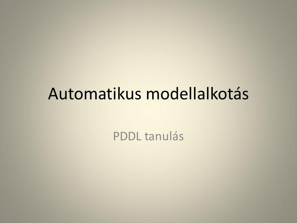 Problémák PDDL leírásokkal Statikus, a környezet (domain) változását nem képes figyelembe venni Új igények is megjelenhetnek, változhatnak a feltételek Cél nem mindig fogalmazható meg egyértelműen, esetleg csak a cselekvések közben tisztázódik Megoldás: kiegészíteni tanulással!