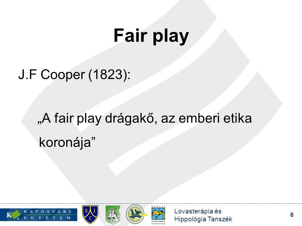 """Lovasterápia és Hippológia Tanszék 6 Fair play J.F Cooper (1823): """"A fair play drágakő, az emberi etika koronája"""""""