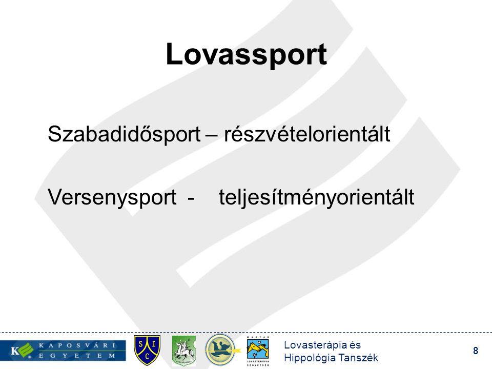 Lovasterápia és Hippológia Tanszék 8 Lovassport Szabadidősport – részvételorientált Versenysport - teljesítményorientált