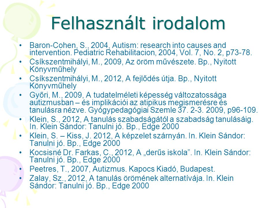 Felhasznált irodalom Baron-Cohen, S., 2004, Autism: research into causes and intervention.