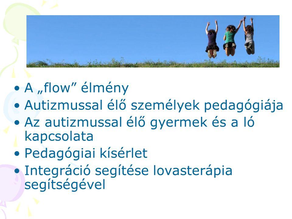 """A """"flow élmény A """"flow – élvezeteket nyújtó tapasztalatokat jelent (Csíkszentmihályi, 2009; 2011) A tanulás örömének alternatívája (Zalay, Kocsisné, Klein, Kiss 2012)"""