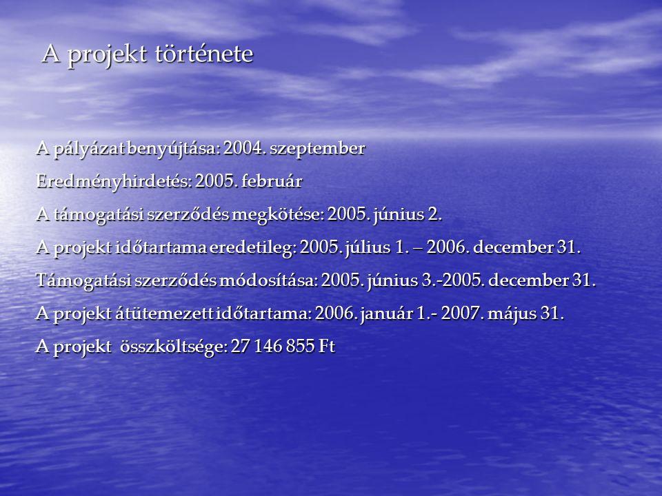 A projekt története A pályázat benyújtása: 2004. szeptember Eredményhirdetés: 2005.
