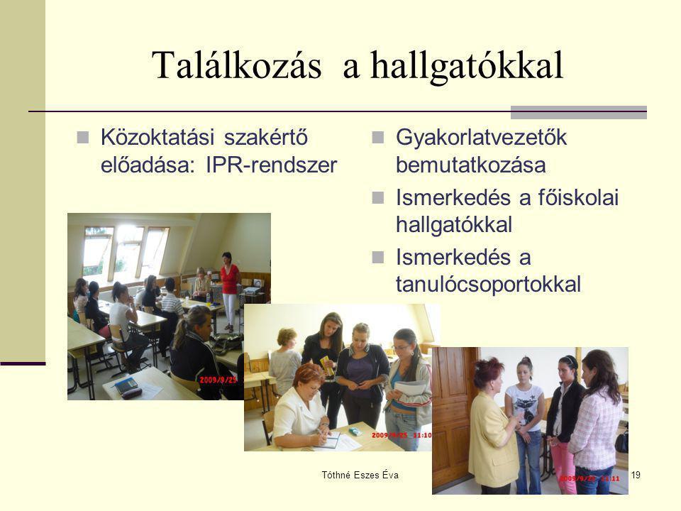 Tóthné Eszes Éva19 Találkozás a hallgatókkal Közoktatási szakértő előadása: IPR-rendszer Gyakorlatvezetők bemutatkozása Ismerkedés a főiskolai hallgat