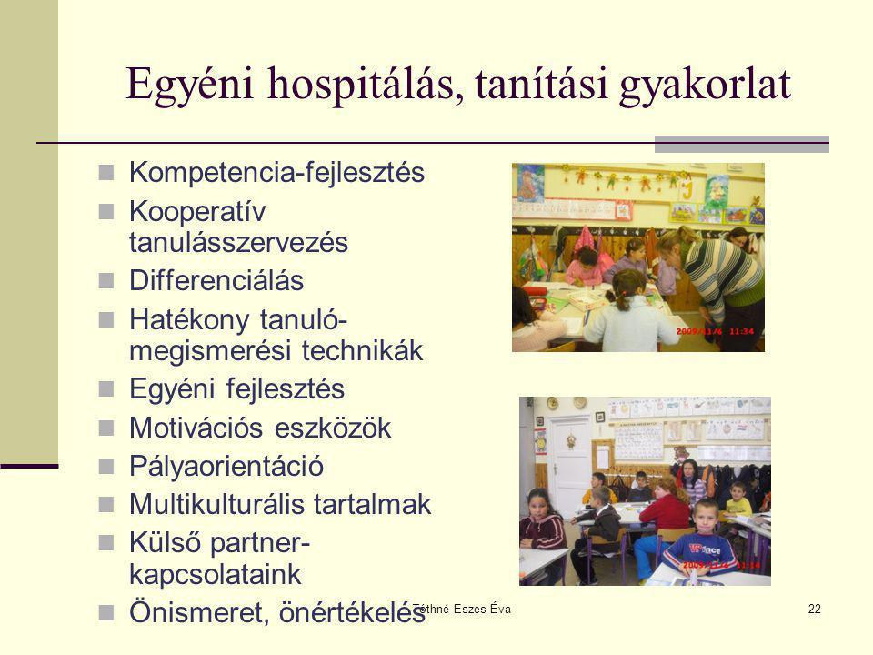 Tóthné Eszes Éva22 Egyéni hospitálás, tanítási gyakorlat Kompetencia-fejlesztés Kooperatív tanulásszervezés Differenciálás Hatékony tanuló- megismerés