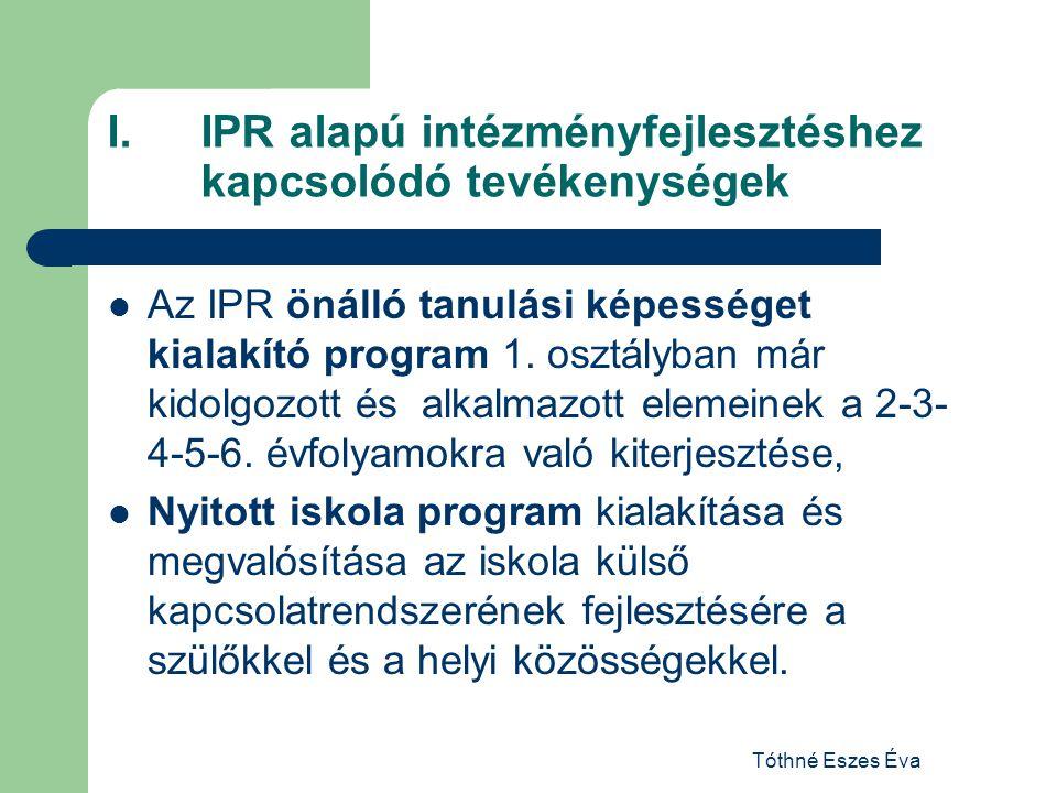 Tóthné Eszes Éva I.IPR alapú intézményfejlesztéshez kapcsolódó tevékenységek Az IPR önálló tanulási képességet kialakító program 1. osztályban már kid