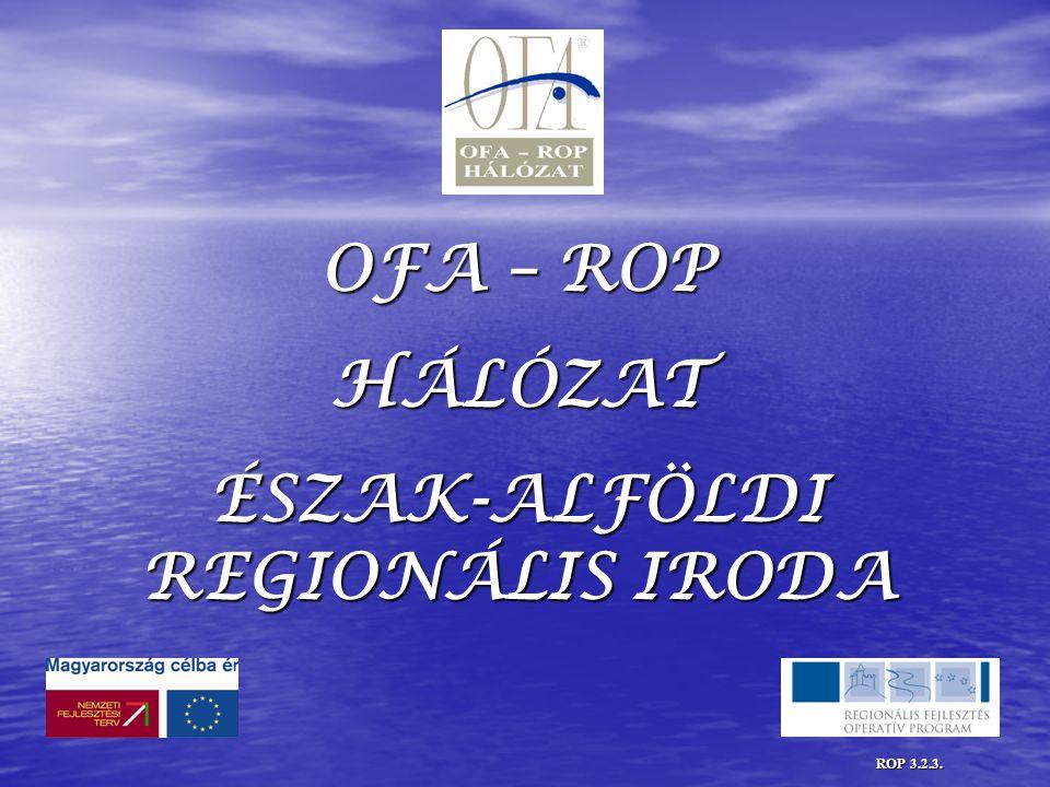 OFA – ROP HÁLÓZAT ÉSZAK-ALFÖLDI REGIONÁLIS IRODA ROP 3.2.3.