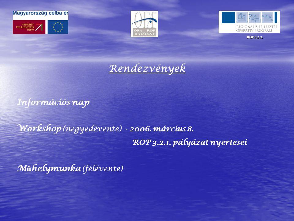 ROP 3.2.3. Rendezvények Információs nap Workshop (negyedévente) - 2006.
