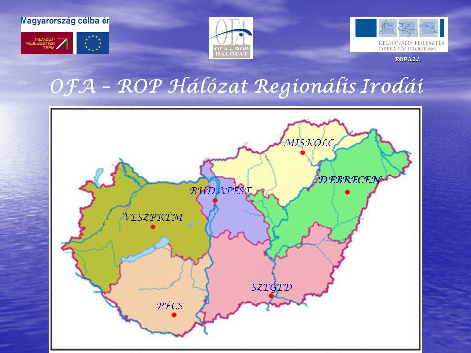 ROP 3.2.3. OFA – ROP Hálózat Regionális Irodái VESZPRÉM PÉCS BUDAPEST SZEGED DEBRECEN MISKOLC