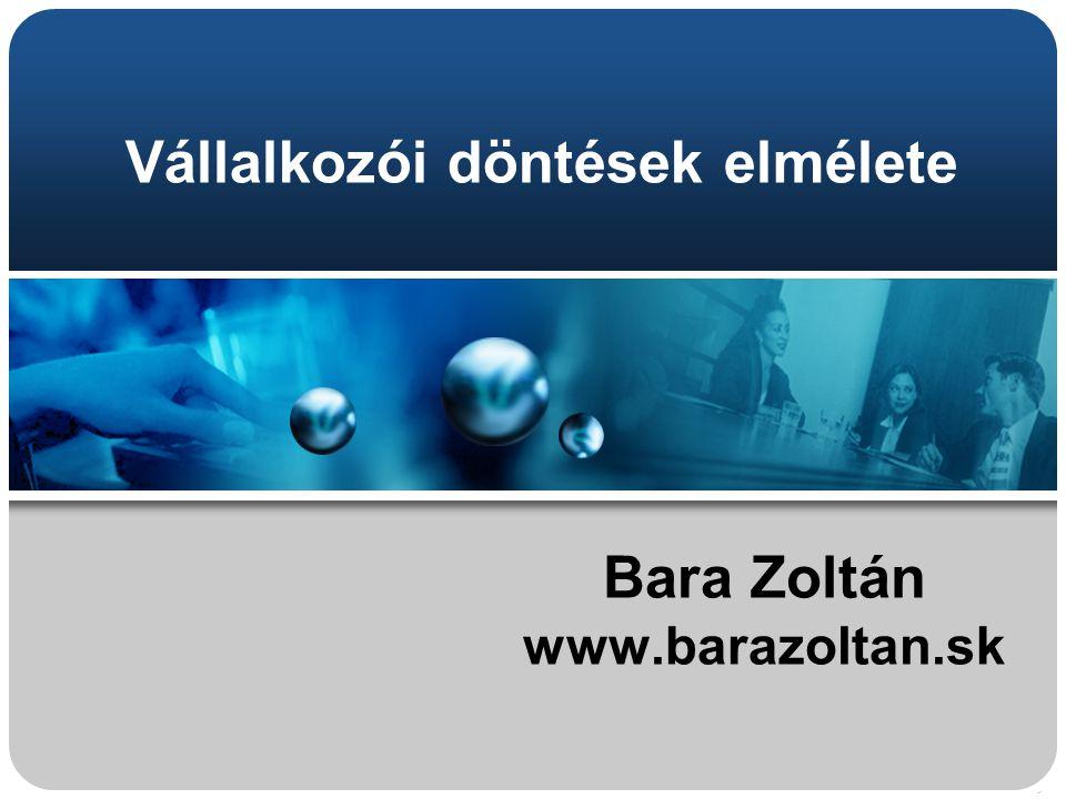 Vállalkozói döntések elmélete Bara Zoltán www.barazoltan.sk
