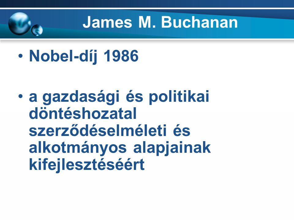 James M. Buchanan Nobel-díj 1986 a gazdasági és politikai döntéshozatal szerződéselméleti és alkotmányos alapjainak kifejlesztéséért
