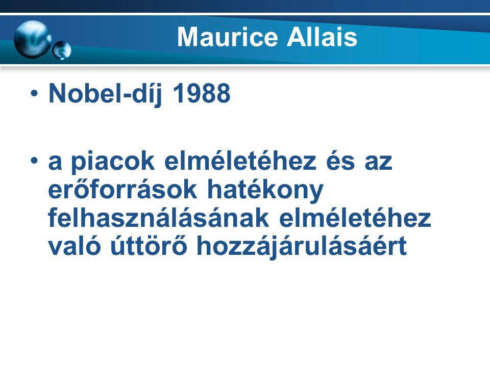 Maurice Allais Nobel-díj 1988 a piacok elméletéhez és az erőforrások hatékony felhasználásának elméletéhez való úttörő hozzájárulásáért