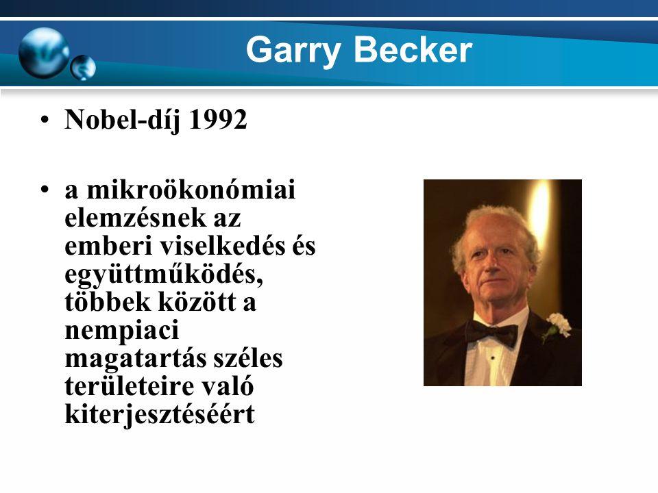 Garry Becker Nobel-díj 1992 a mikroökonómiai elemzésnek az emberi viselkedés és együttműködés, többek között a nempiaci magatartás széles területeire