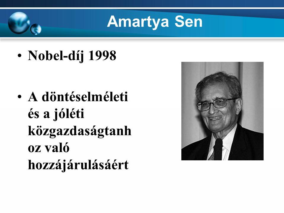 Amartya Sen Nobel-díj 1998 A döntéselméleti és a jóléti közgazdaságtanh oz való hozzájárulásáért