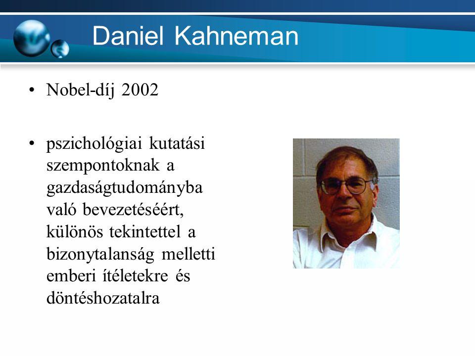 Daniel Kahneman Nobel-díj 2002 pszichológiai kutatási szempontoknak a gazdaságtudományba való bevezetéséért, különös tekintettel a bizonytalanság mell