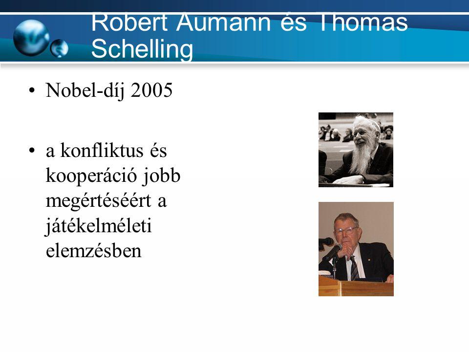 Robert Aumann és Thomas Schelling Nobel-díj 2005 a konfliktus és kooperáció jobb megértéséért a játékelméleti elemzésben