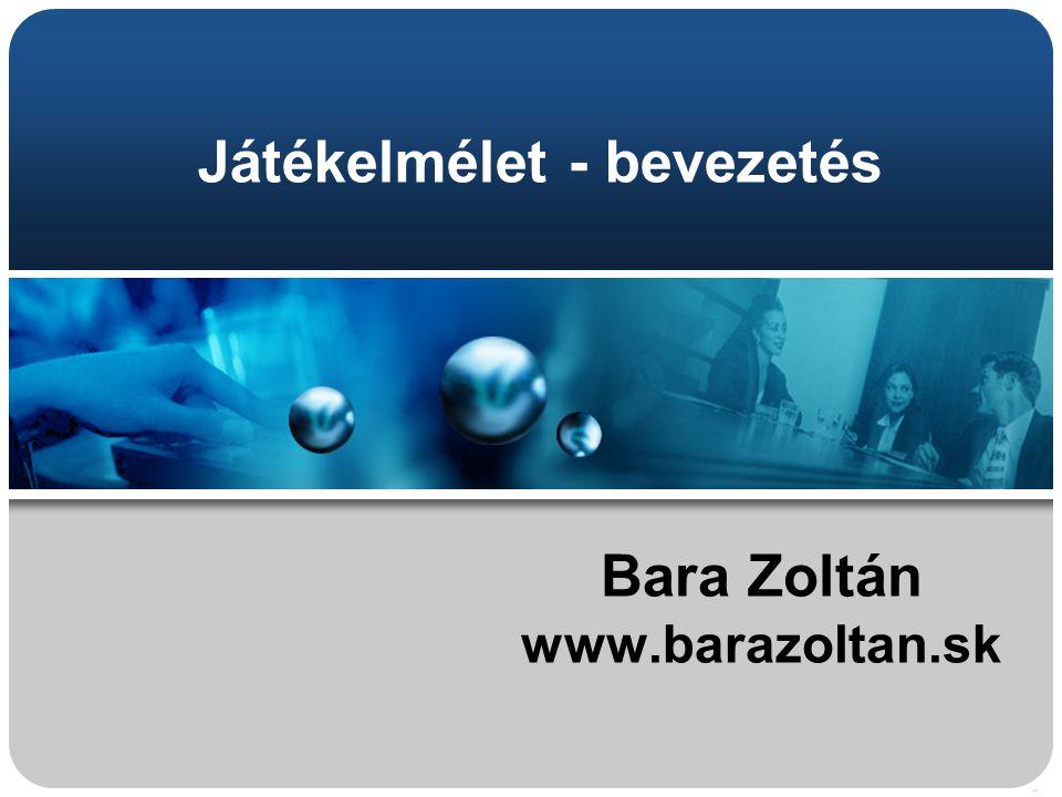 Játékelmélet - bevezetés Bara Zoltán www.barazoltan.sk