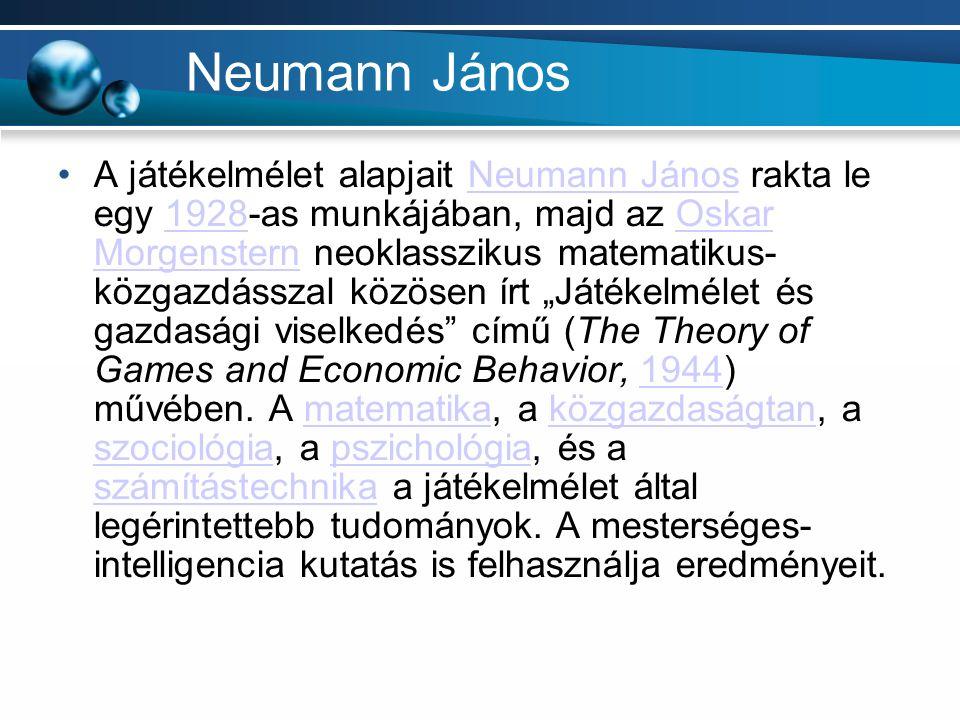 Neumann János A játékelmélet alapjait Neumann János rakta le egy 1928-as munkájában, majd az Oskar Morgenstern neoklasszikus matematikus- közgazdássza