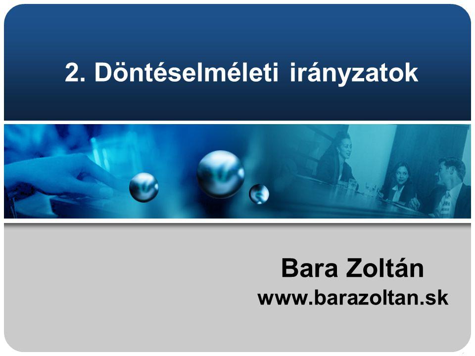 2. Döntéselméleti irányzatok Bara Zoltán www.barazoltan.sk
