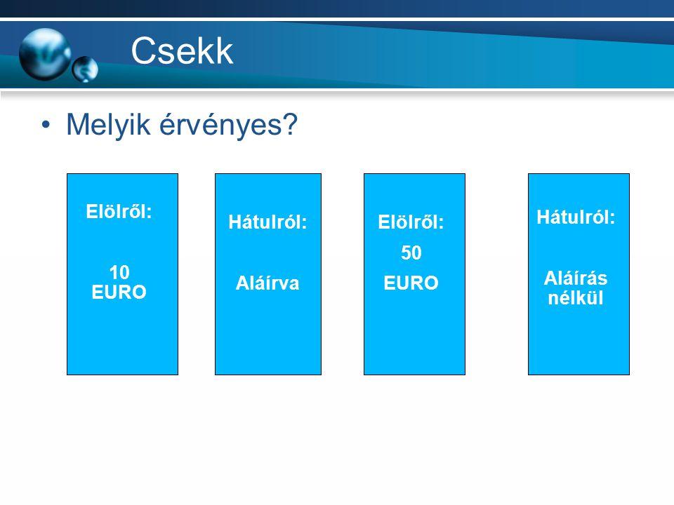 Csekk Melyik érvényes? Elölről: 10 EURO Hátulról: Aláírva Elölről: 50 EURO Hátulról: Aláírás nélkül