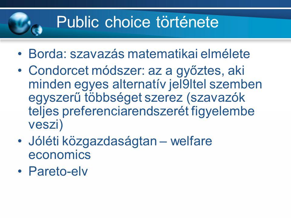Public choice története Borda: szavazás matematikai elmélete Condorcet módszer: az a győztes, aki minden egyes alternatív jel9ltel szemben egyszerű tö