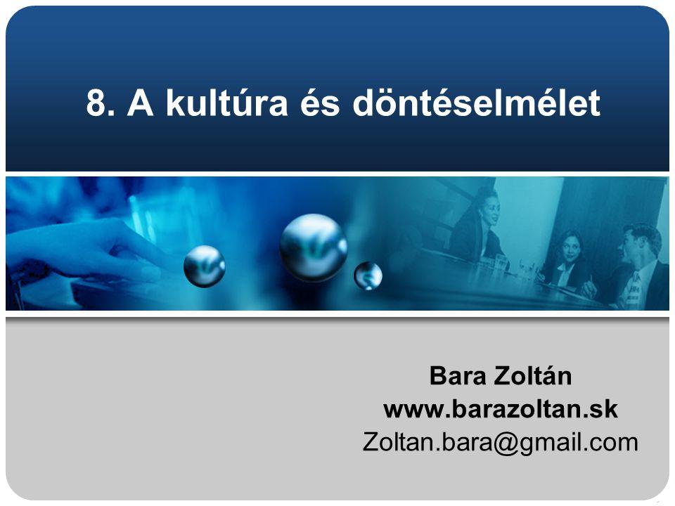 8. A kultúra és döntéselmélet Bara Zoltán www.barazoltan.sk Zoltan.bara@gmail.com