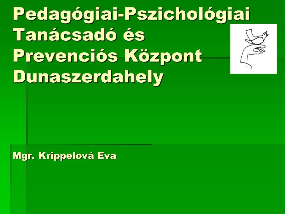 Pedagógiai-Pszichológiai Tanácsadó és Prevenciós Központ Dunaszerdahely Mgr. Krippelová Eva Pedagógiai-Pszichológiai Tanácsadó és Prevenciós Központ D