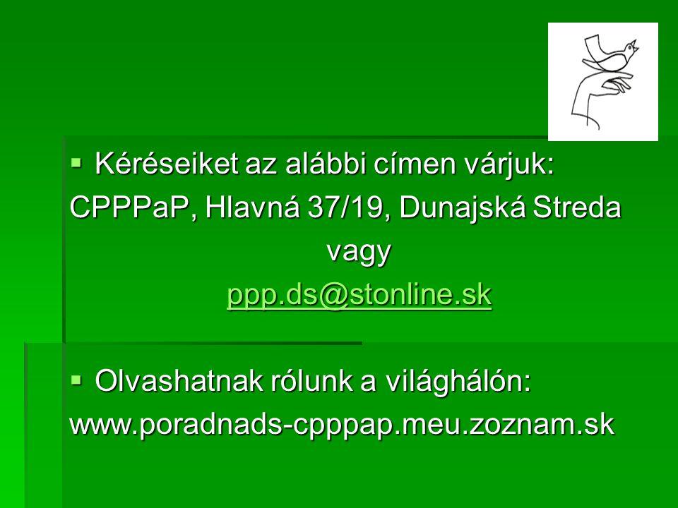  Kéréseiket az alábbi címen várjuk: CPPPaP, Hlavná 37/19, Dunajská Streda vagy ppp.ds@stonline.sk  Olvashatnak rólunk a világhálón: www.poradnads-cp