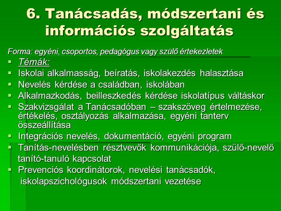 6. Tanácsadás, módszertani és információs szolgáltatás 6. Tanácsadás, módszertani és információs szolgáltatás Forma: egyéni, csoportos, pedagógus vagy